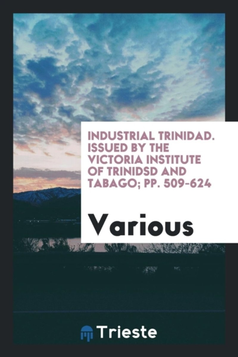 Industrial Trinidad. Issued by the Victoria Institute of Trinidsd and Tabago; Pp. 509-624