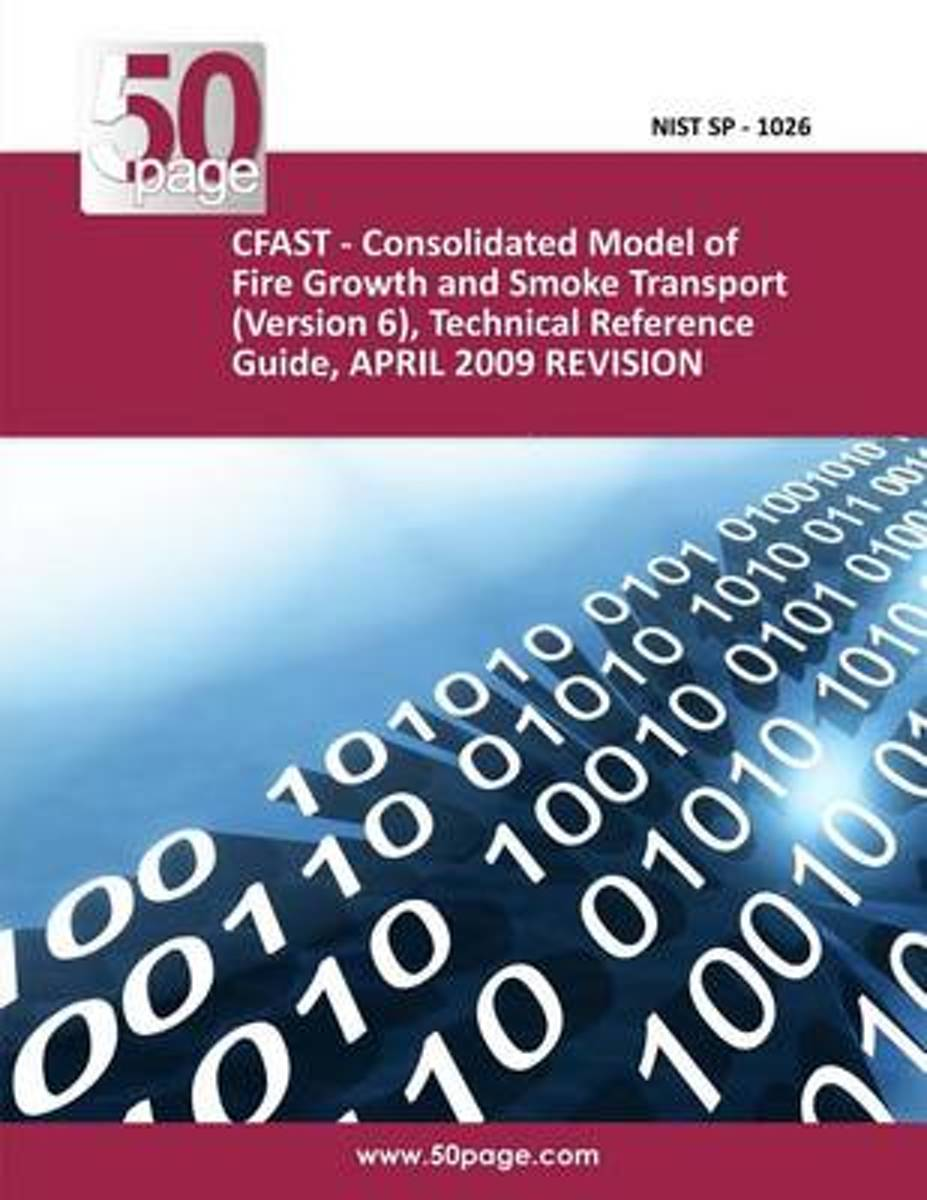 Cfast - Consolidated Model of Fire Growth and Smoke Transport (Version 6), Technical Reference Guide, April 2009 Revision