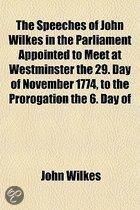 The Speeches of John Wilkes in the Parliament Appointed to Meet at Westminster the 29. Day of November 1774, to the Prorogation the 6. Day of June 1777 (Volume 1)