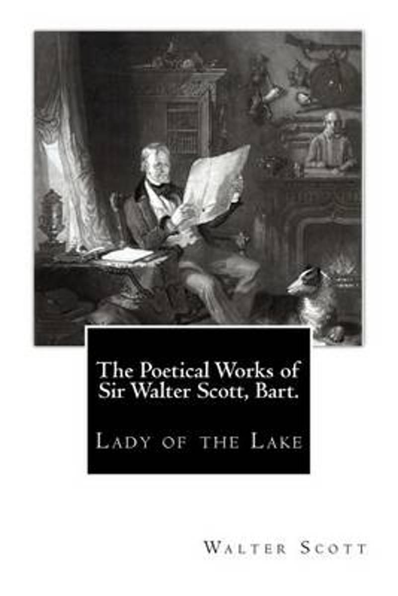 The Poetical Works of Sir Walter Scott, Bart.
