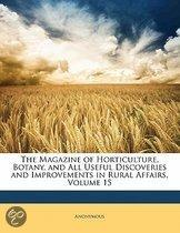 The Magazine Of Horticulture, Botany, And All Useful Discoveries And Improvements In Rural Affairs, Volume 15