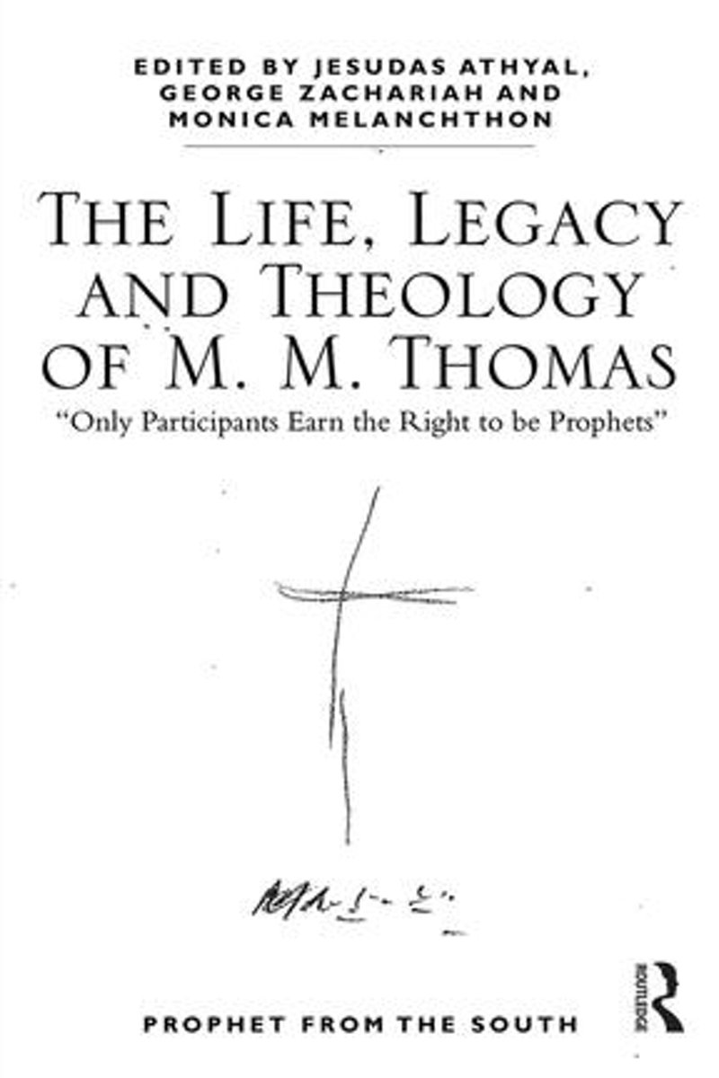 The Life, Legacy and Theology of M. M. Thomas