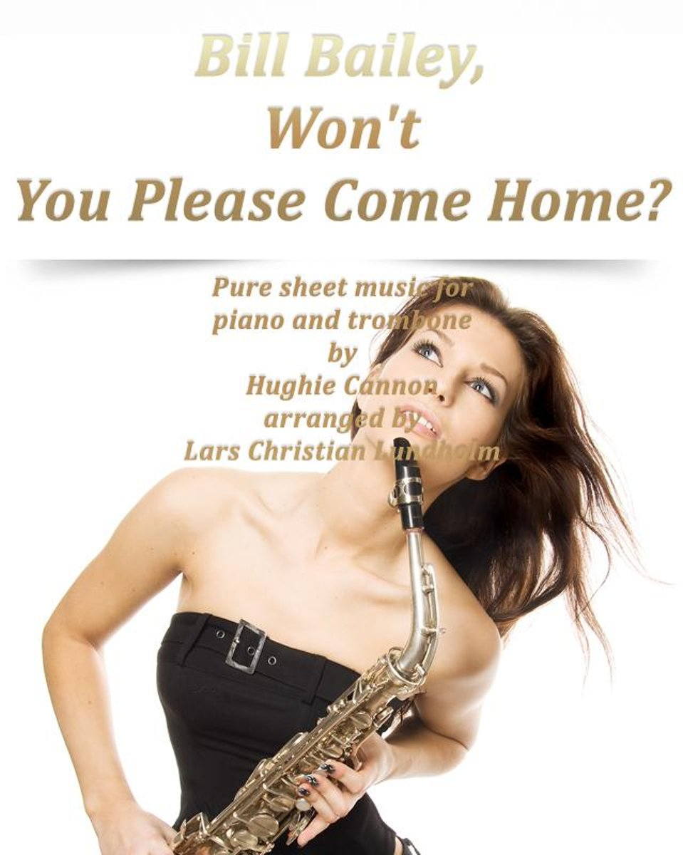 Bill Bailey, Won't You Please Come Home? Pure sheet music for piano and trombone by Hughie Cannon arranged by Lars Christian Lundholm