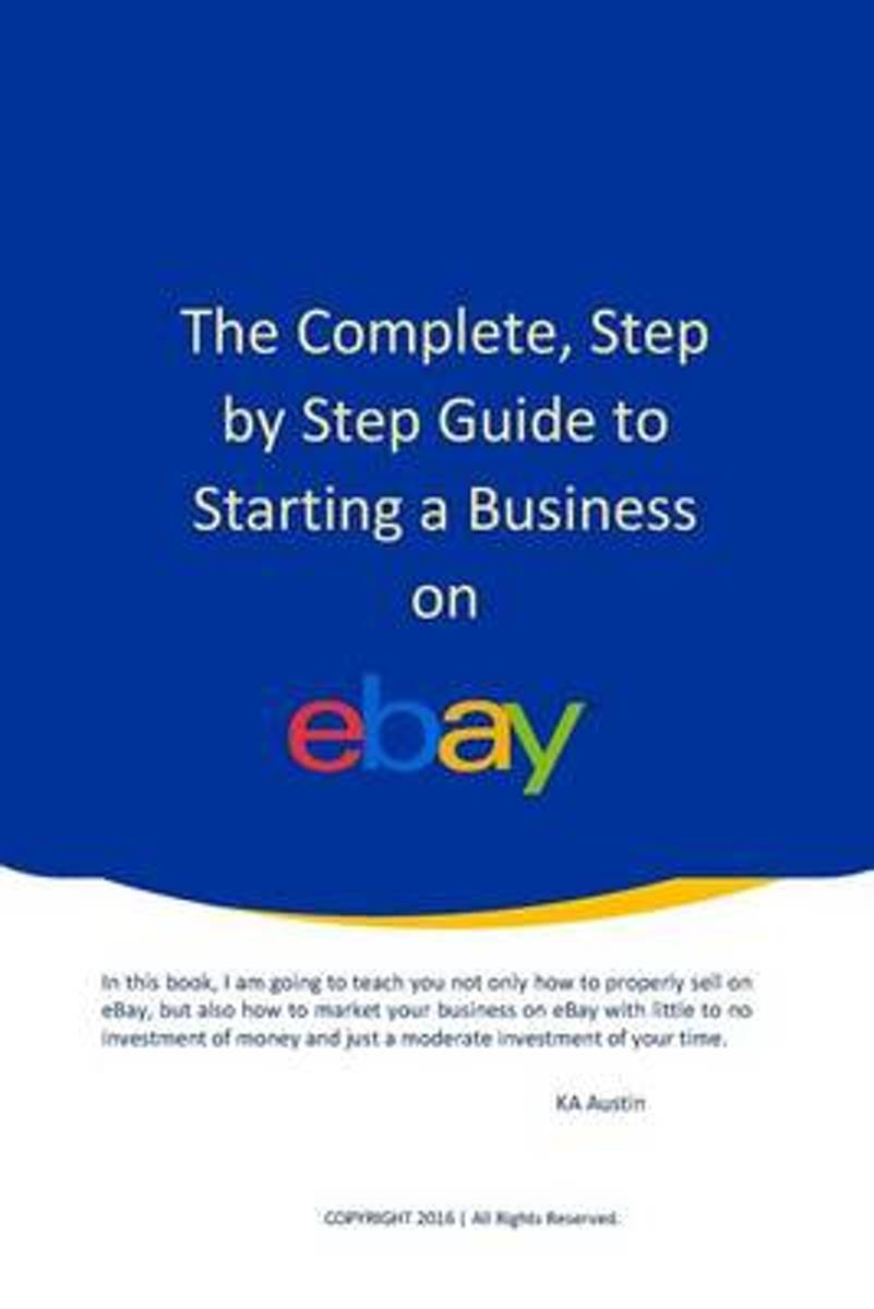 The Complete, Step by Step Guide to Starting a Business on Ebay