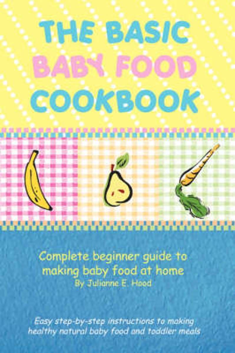 The Basic Baby Food Cookbook