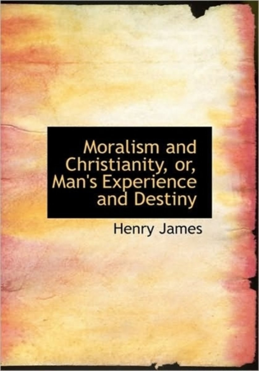 Moralism and Christianity, Or, Man's Experience and Destiny