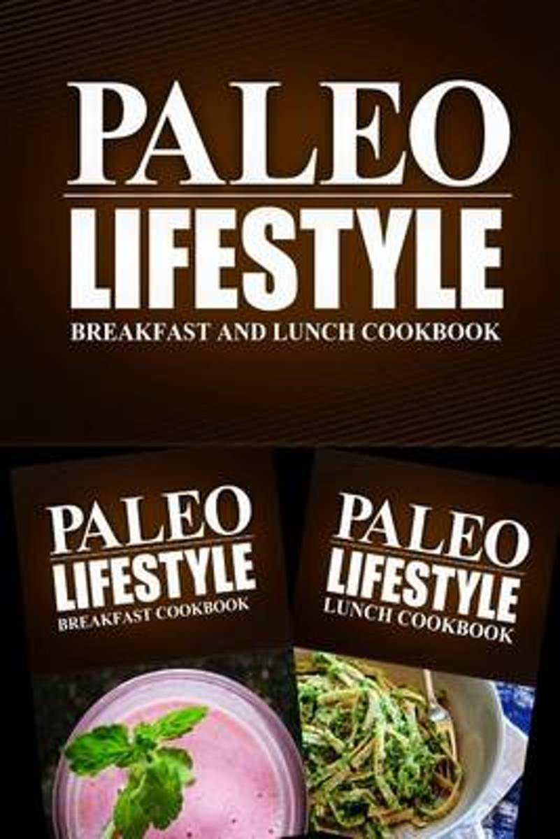 Paleo Lifestyle - Breakfast and Lunch Cookbook