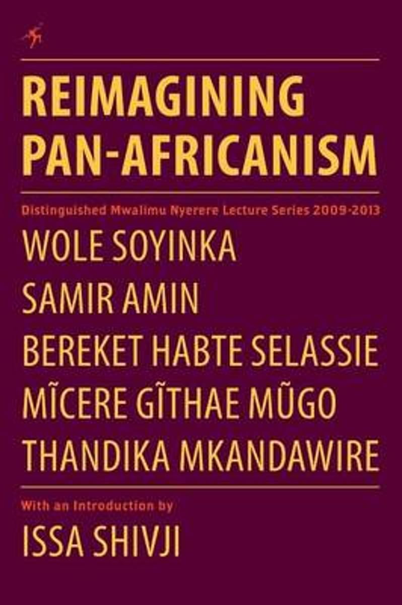 Reimagining Pan-Africanism. Distinguished Mwalimu Nyerere Lecture Series 2009-2013