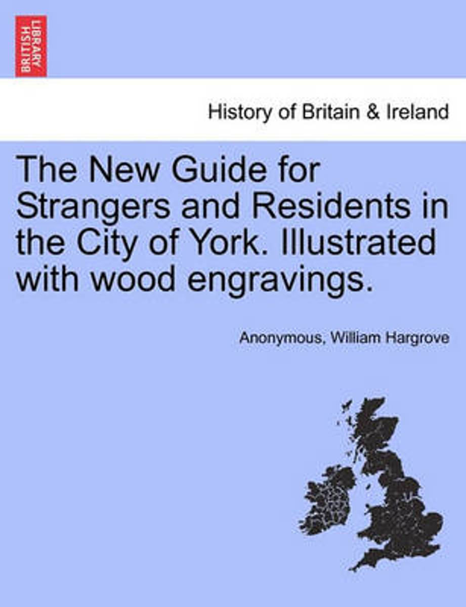 The New Guide for Strangers and Residents in the City of York. Illustrated with Wood Engravings.