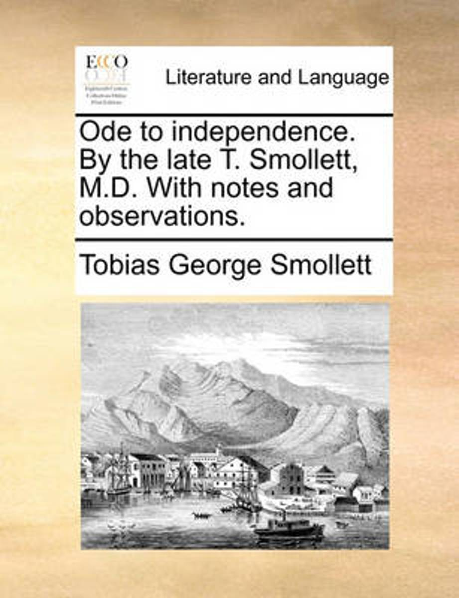 Ode to Independence. by the Late T. Smollett, M.D. with Notes and Observations.