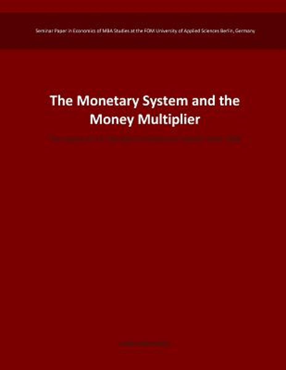 The Monetary System and the Money Multiplier