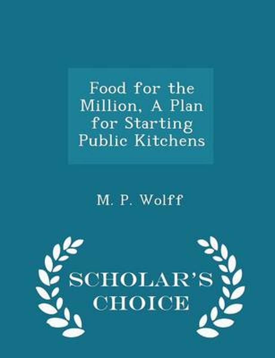 Food for the Million, a Plan for Starting Public Kitchens - Scholar's Choice Edition