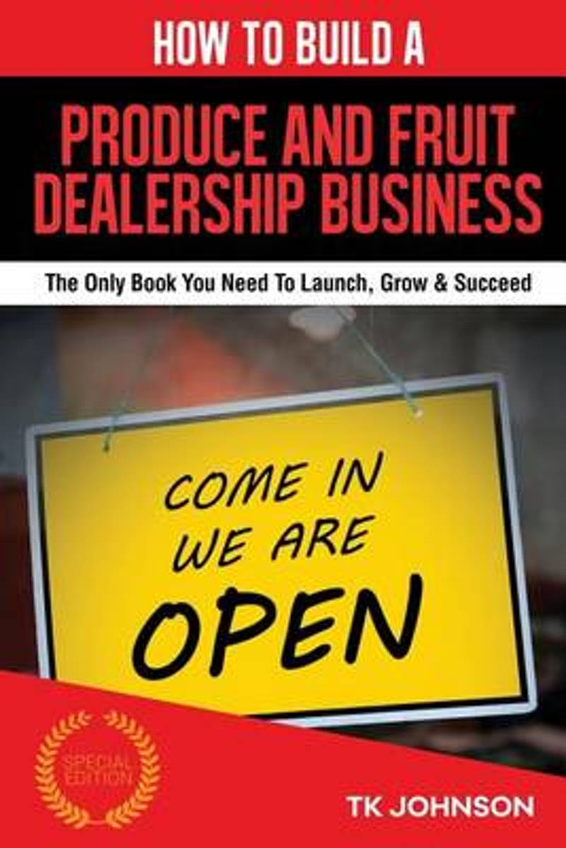 How to Build a Produce and Fruit Dealership Business (Special Edition)