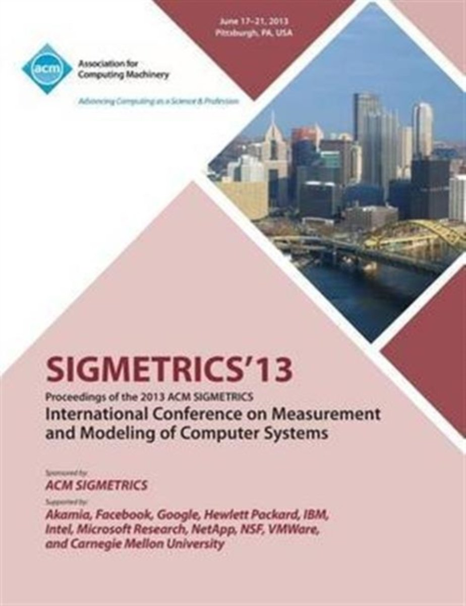 Sigmetrics 13 Proceedings of the 2013 ACM Sigmetrics International Conference on Measurement and Modeling of Computer Systems