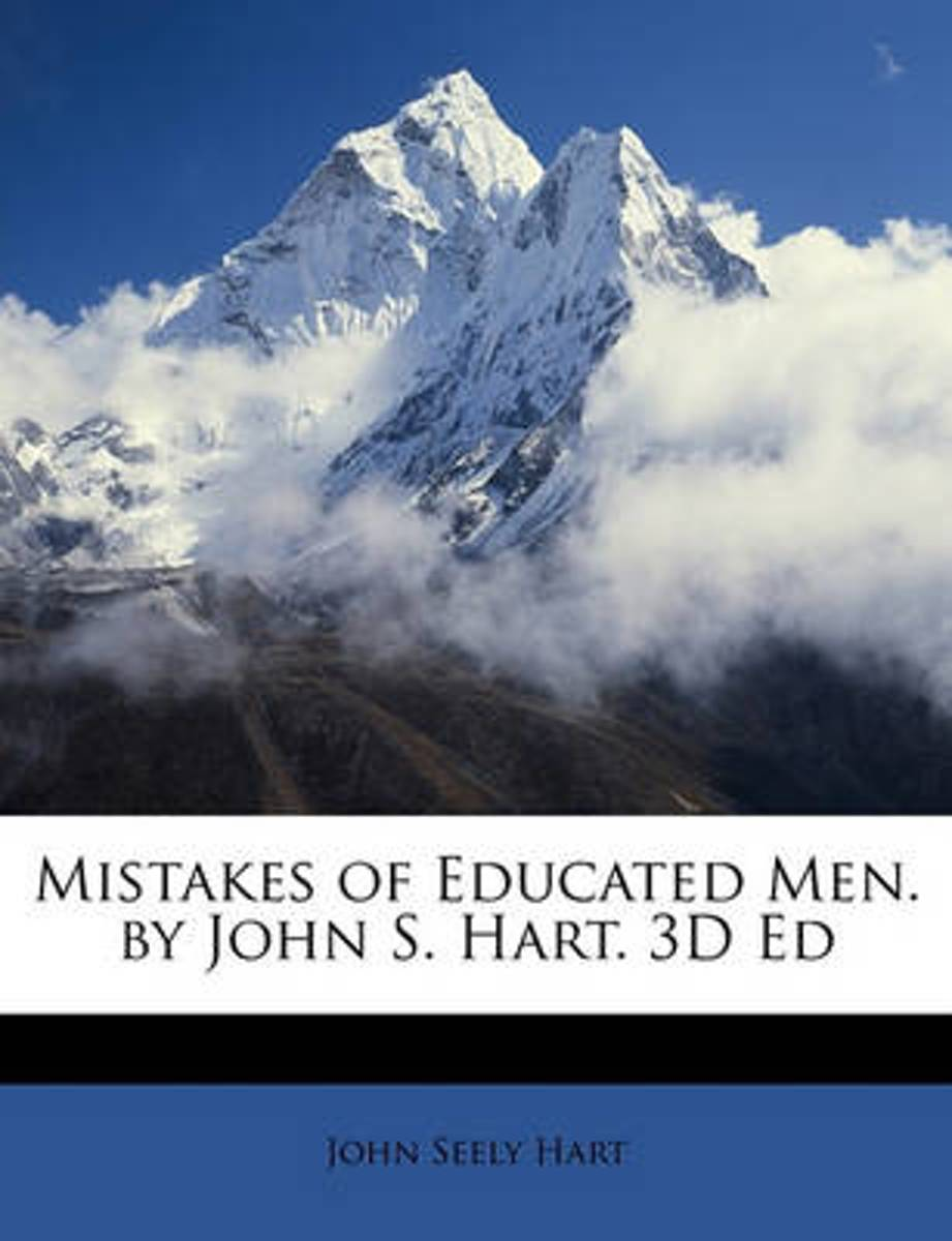 Mistakes of Educated Men. by John S. Hart. 3D Ed