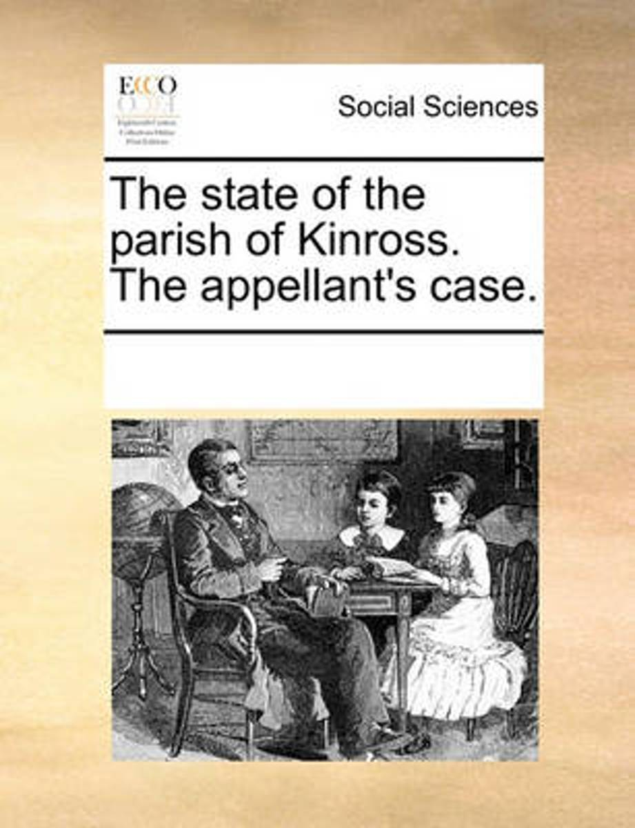 The State of the Parish of Kinross. the Appellant's Case