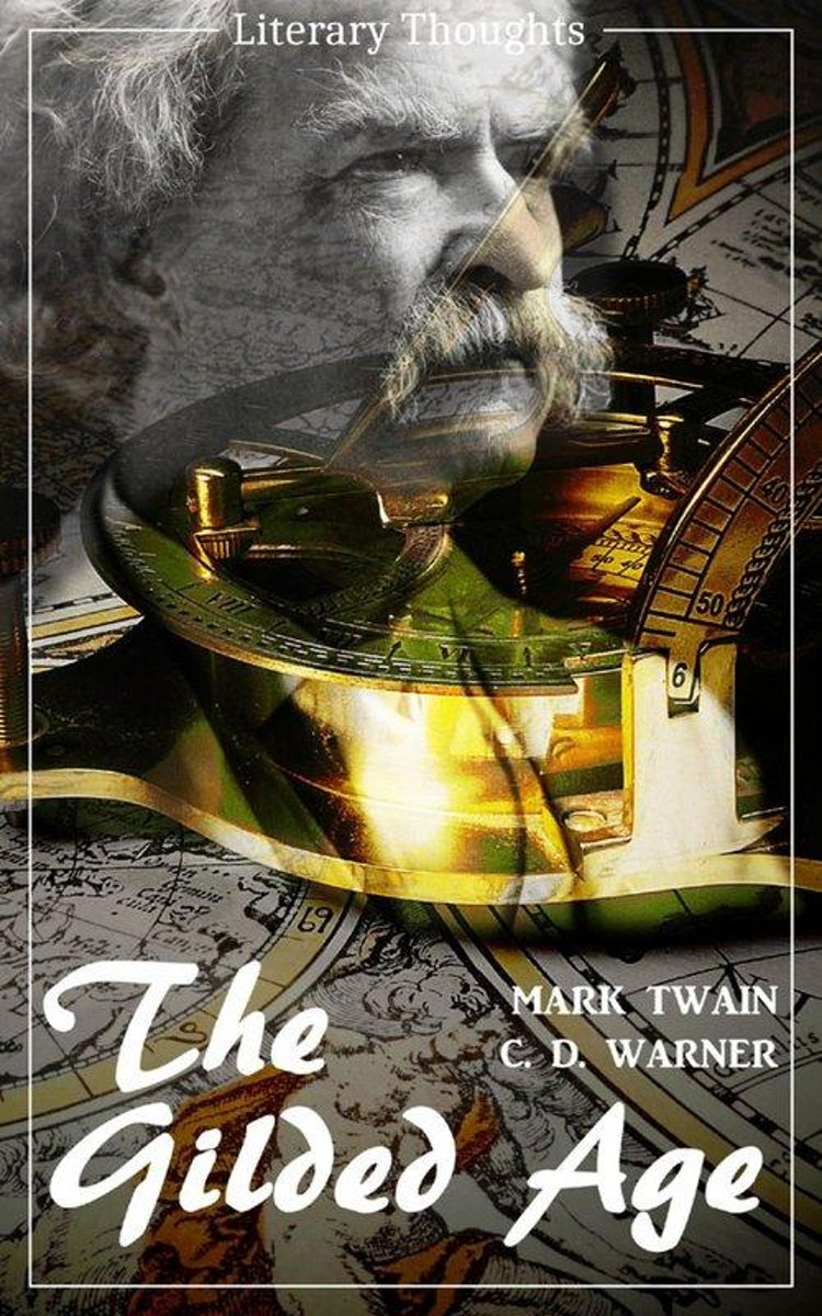 The Gilded Age: A Tale of Today (Mark Twain) (Literary Thoughts Edition)
