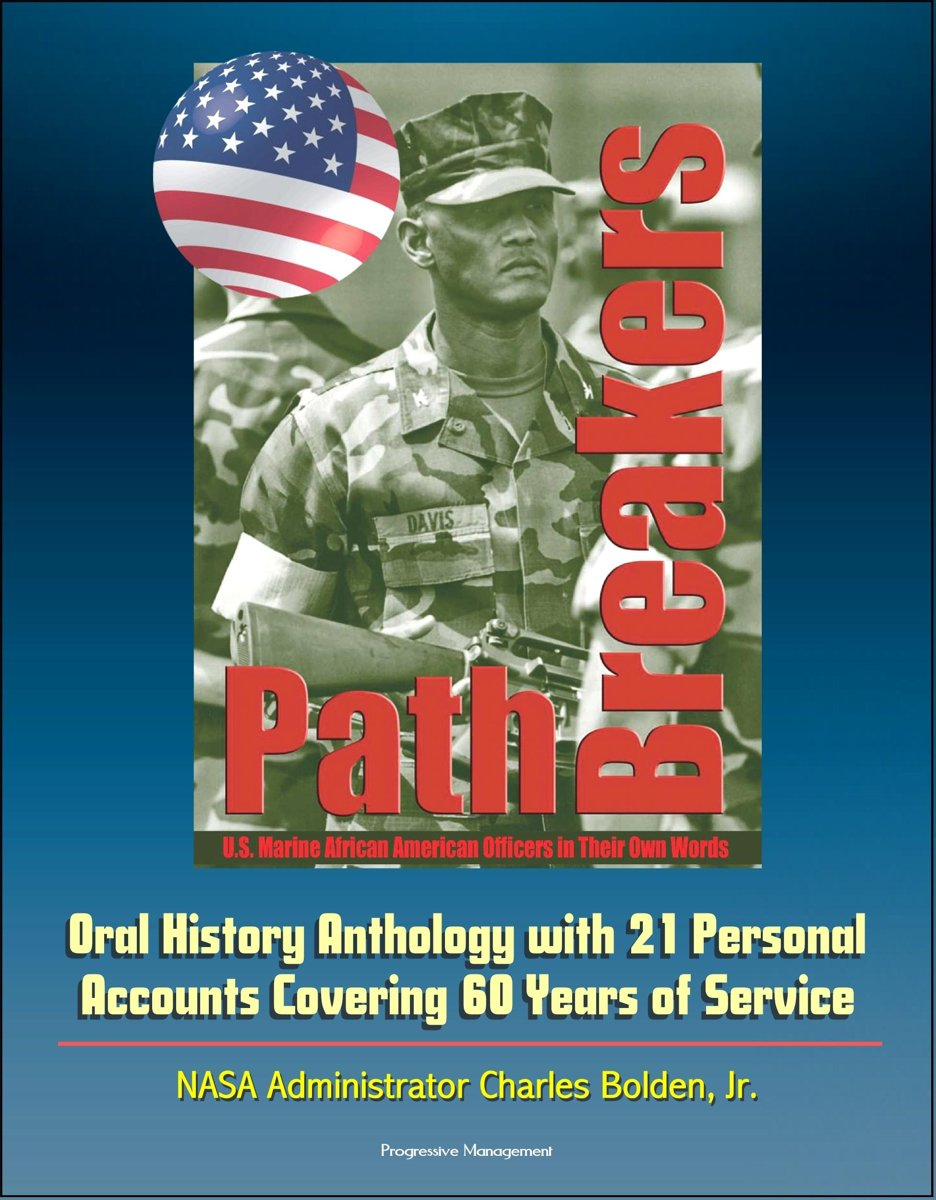 Pathbreakers: U.S. Marine African American Officers in Their Own Words - Oral History Anthology with 21 Personal Accounts Covering 60 Years of Service - NASA Administrator Charles Bolden, Jr.