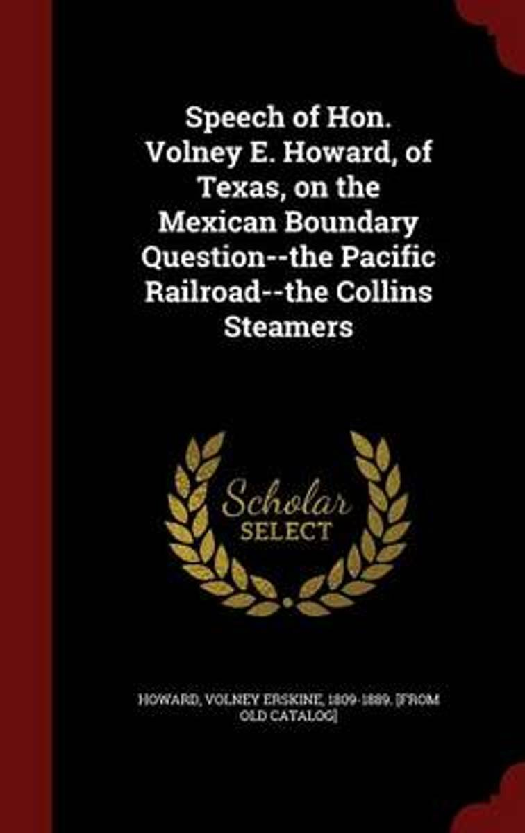 Speech of Hon. Volney E. Howard, of Texas, on the Mexican Boundary Question--The Pacific Railroad--The Collins Steamers
