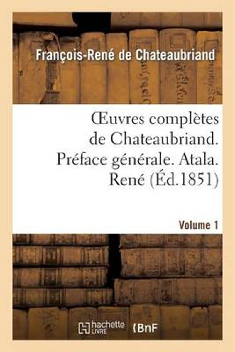 Oeuvres Compl�tes de Chateaubriand. Vol 1. Pr�face G�n�rale. Atala. Ren�