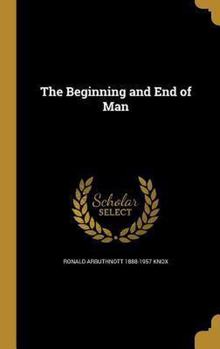 The Beginning and End of Man