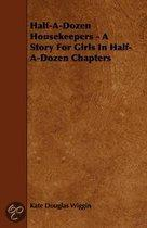 Half-A-Dozen Housekeepers - A Story For Girls In Half-A-Dozen Chapters