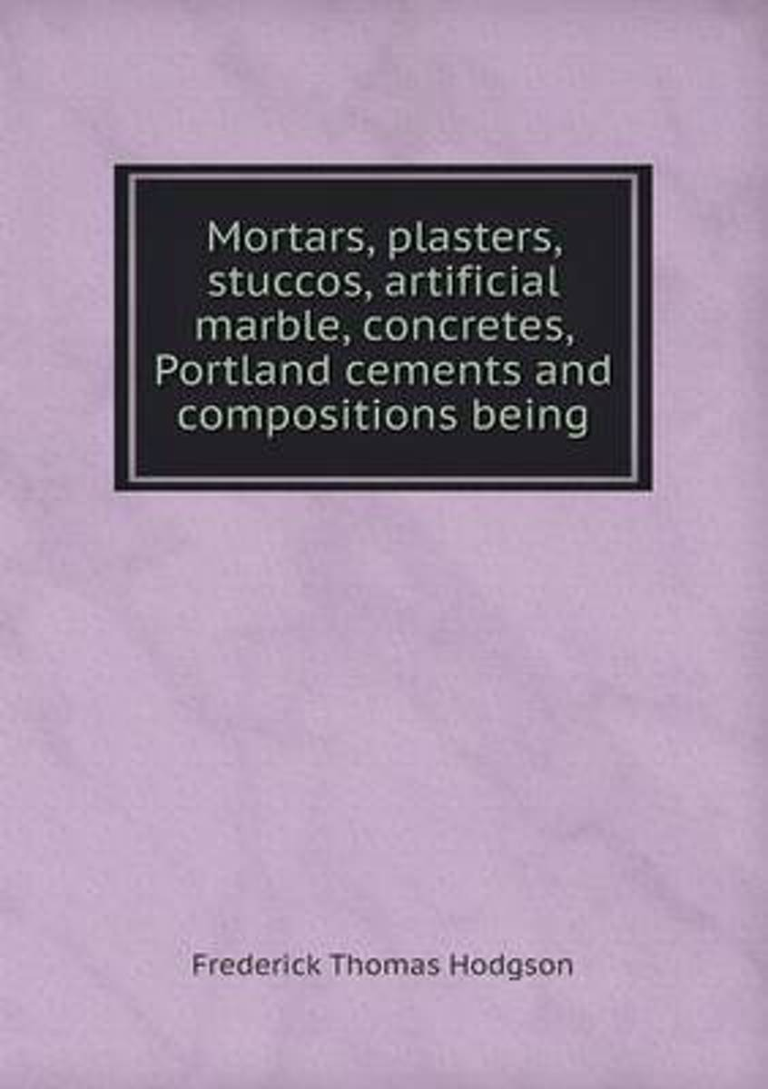 Mortars, Plasters, Stuccos, Artificial Marble, Concretes, Portland Cements and Compositions Being