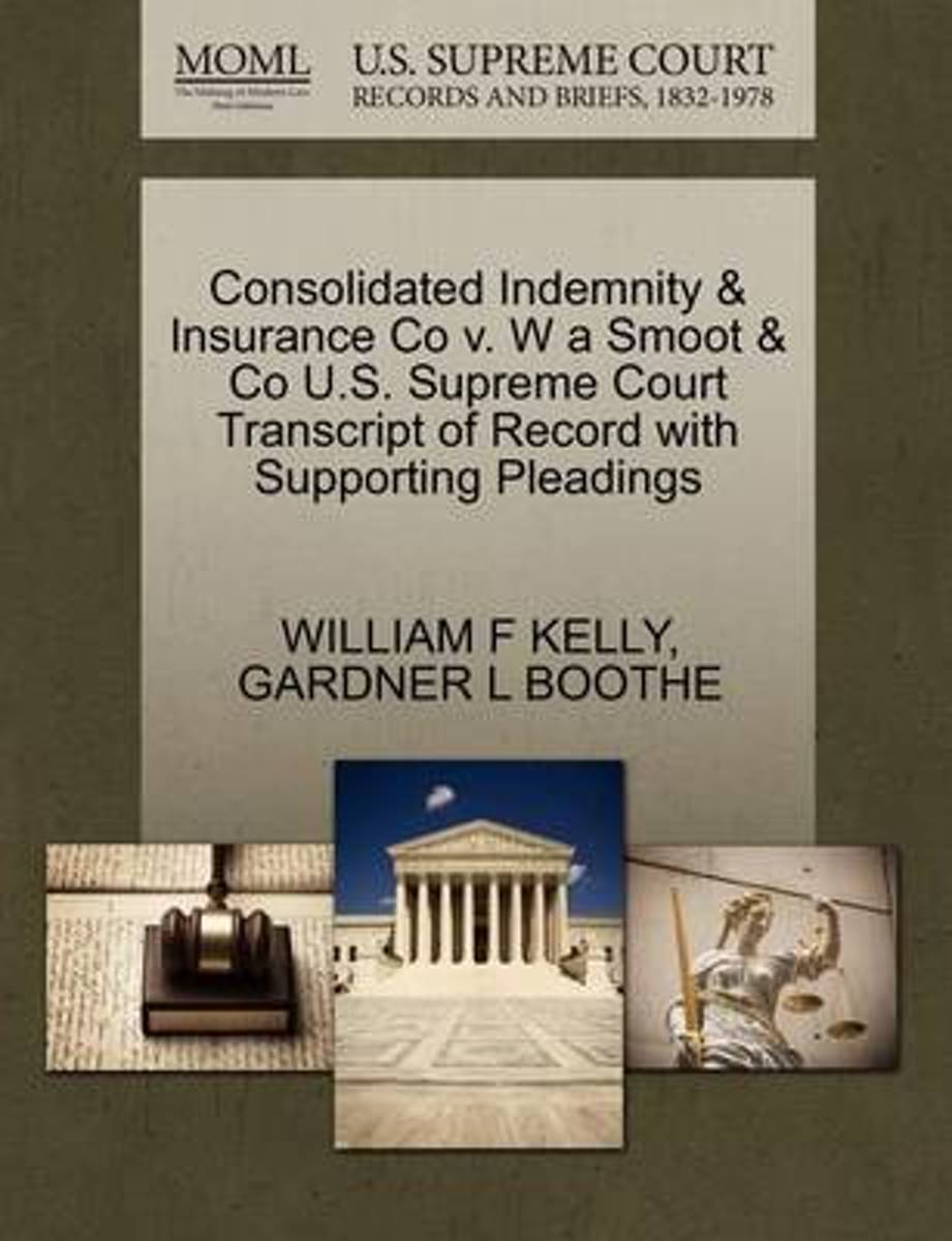 Consolidated Indemnity & Insurance Co V. W a Smoot & Co U.S. Supreme Court Transcript of Record with Supporting Pleadings