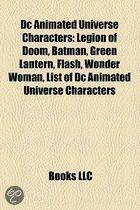 Dc Animated Universe Characters: Legion Of Doom, Batman, Green Lantern, Flash, Wonder Woman, List Of Dc Animated Universe Characters