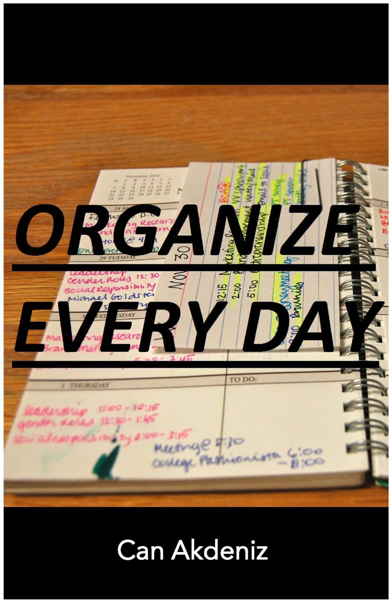 Organize Every Day: An Amazing Way to Get the Most Out of Any Day - 7 Steps to Organize Your Life & Get More Things Done (Self Improvement & Habits Book 2)