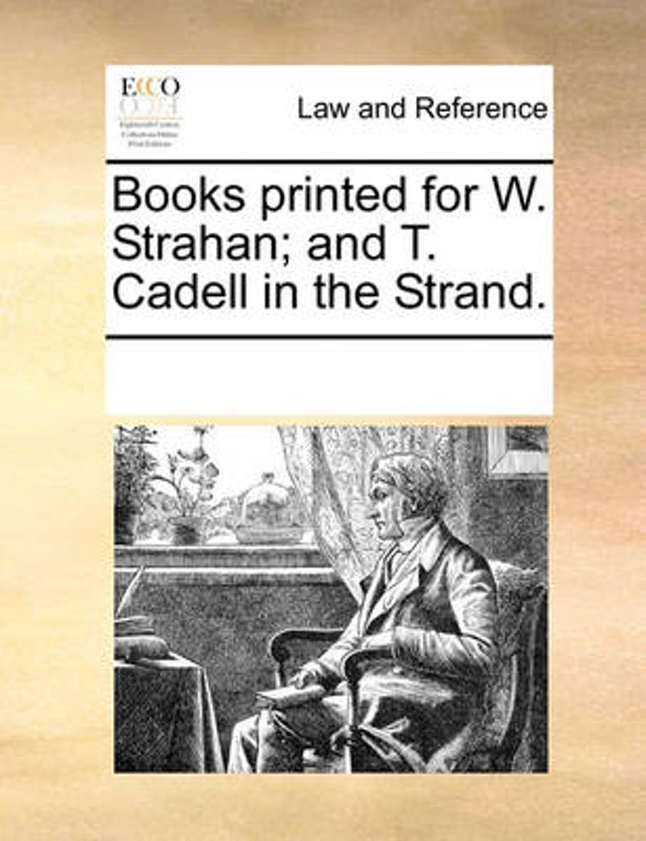 Books Printed for W. Strahan; And T. Cadell in the Strand.