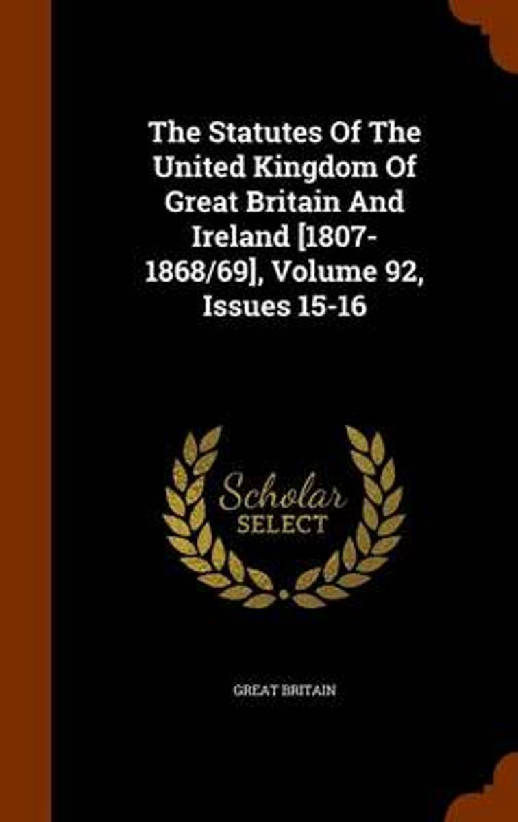 The Statutes of the United Kingdom of Great Britain and Ireland [1807-1868/69], Volume 92, Issues 15-16