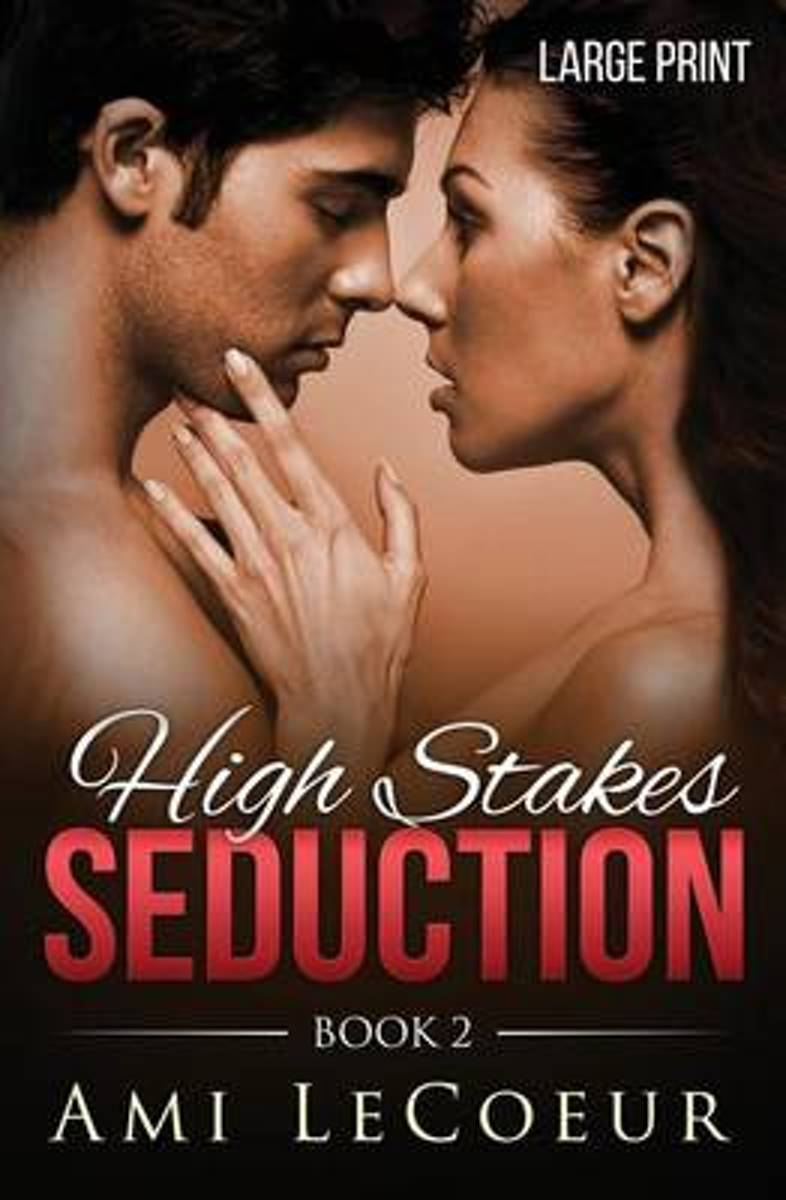 High Stakes Seduction - Book 2 - Large Print