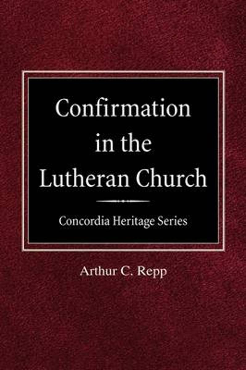 Confirmation in the Lutheran Church Concordia Heritage Series