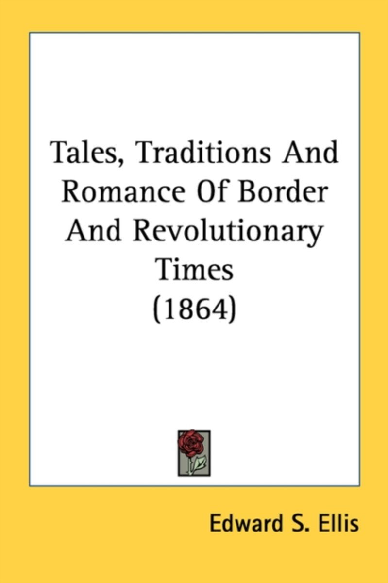 Tales, Traditions and Romance of Border and Revolutionary Times (1864)