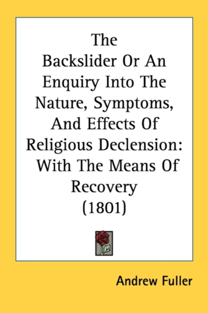 The Backslider Or An Enquiry Into The Nature, Symptoms, And Effects Of Religious Declension