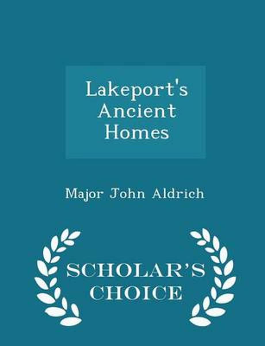 Lakeport's Ancient Homes - Scholar's Choice Edition