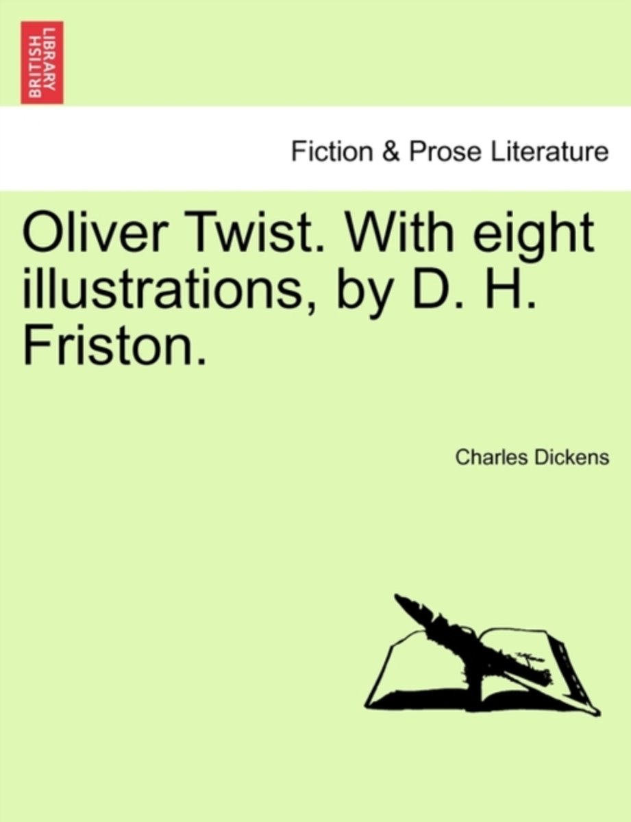 Oliver Twist. with Eight Illustrations, by D. H. Friston.