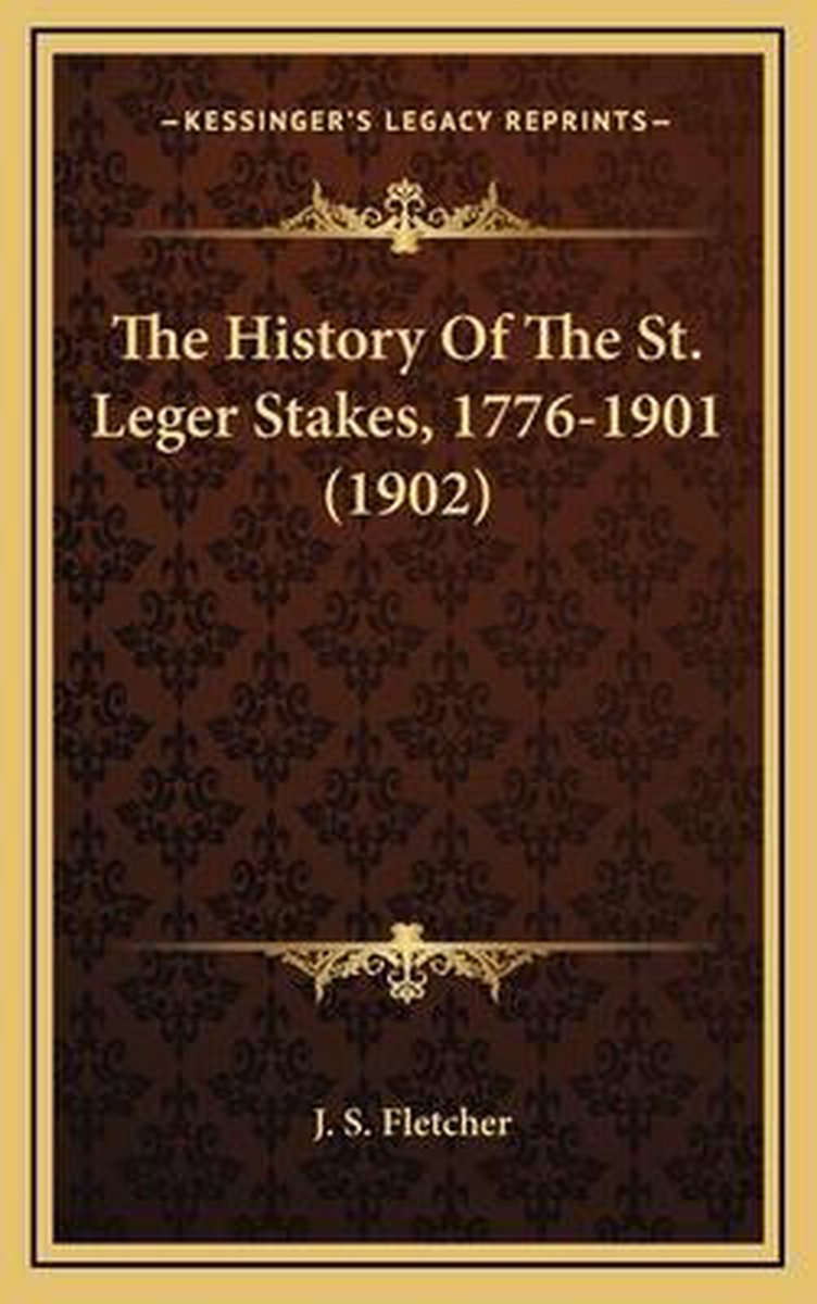 The History of the St. Leger Stakes, 1776-1901 (1902)