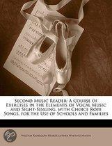 Second Music Reader: A Course Of Exercises In The Elements Of Vocal Music And Sight-Singing. With Choice Rote Songs. For The Use Of Schools