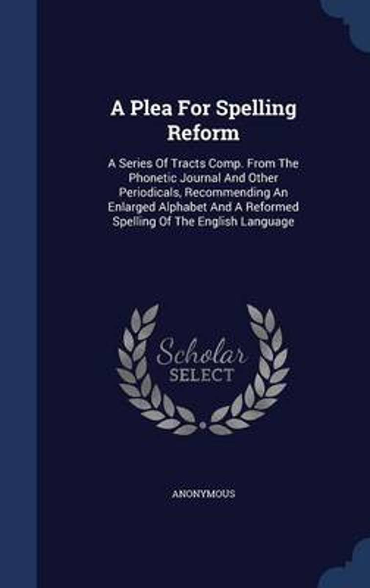 A Plea for Spelling Reform