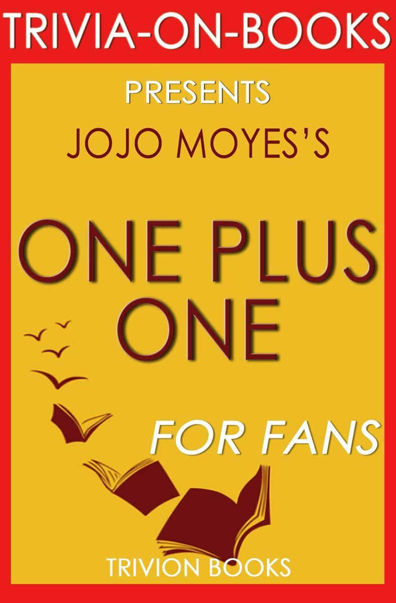 One Plus One: A Novel By Jojo Moyes (Trivia-On-Books)