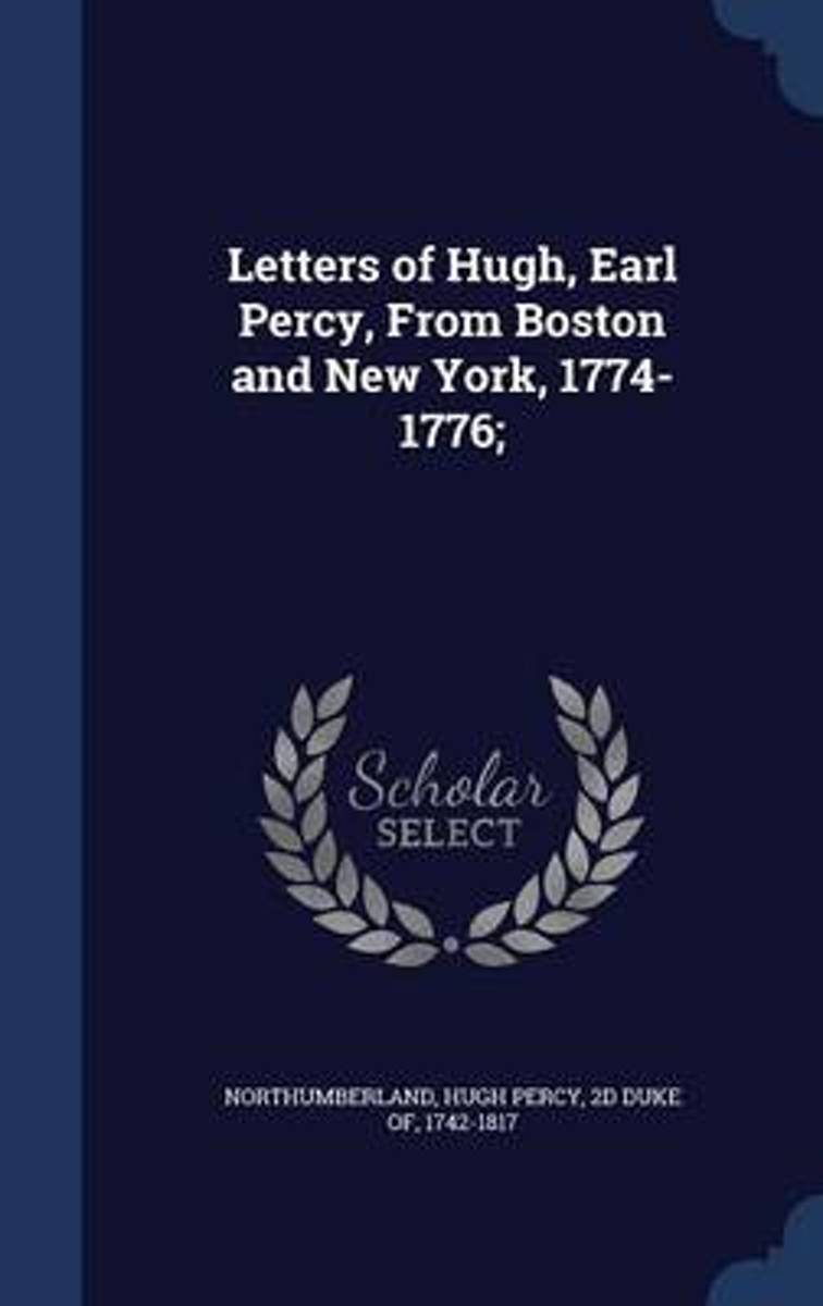 Letters of Hugh, Earl Percy, from Boston and New York, 1774-1776;