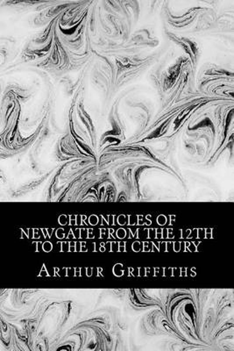Chronicles of Newgate from the 12th to the 18th Century