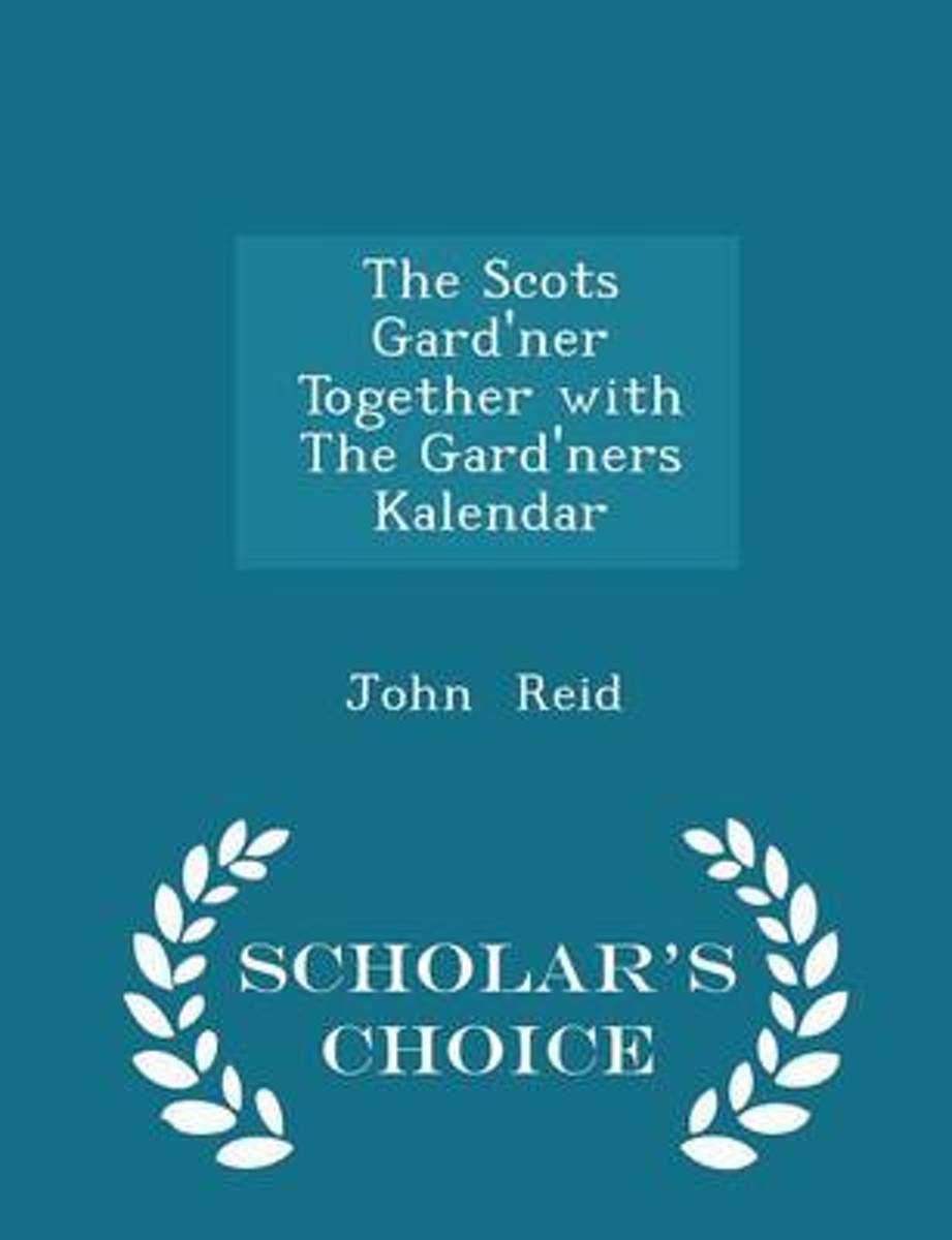 The Scots Gard'ner Together with the Gard'ners Kalendar - Scholar's Choice Edition