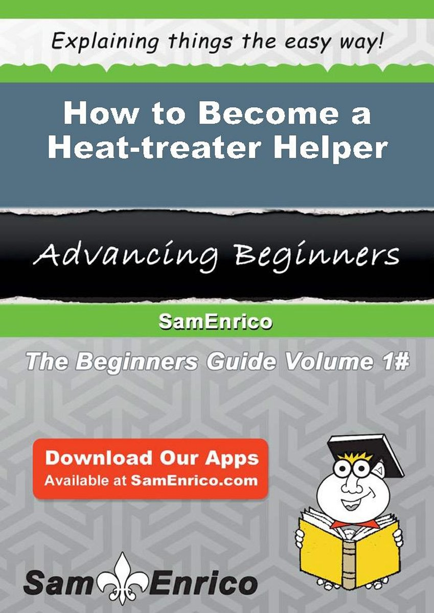 How to Become a Heat-treater Helper