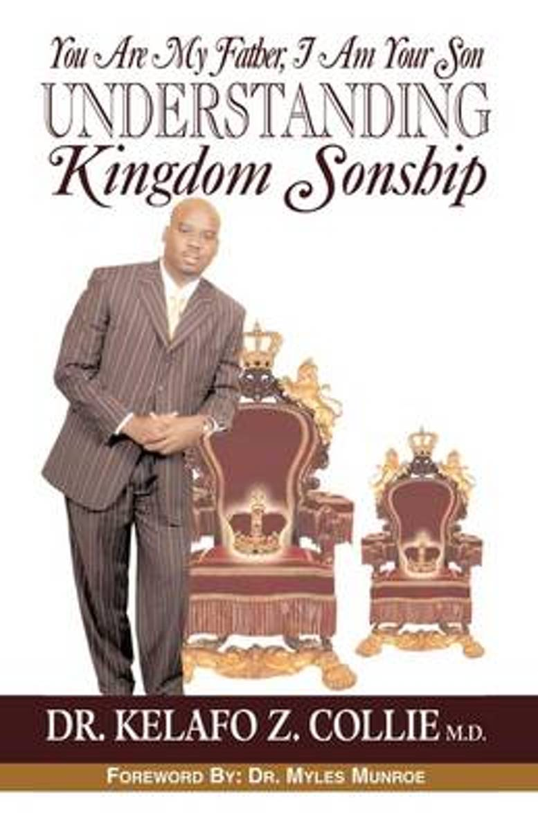 You Are My Father, I Am Your Son- Understanding Kingdom Sonship