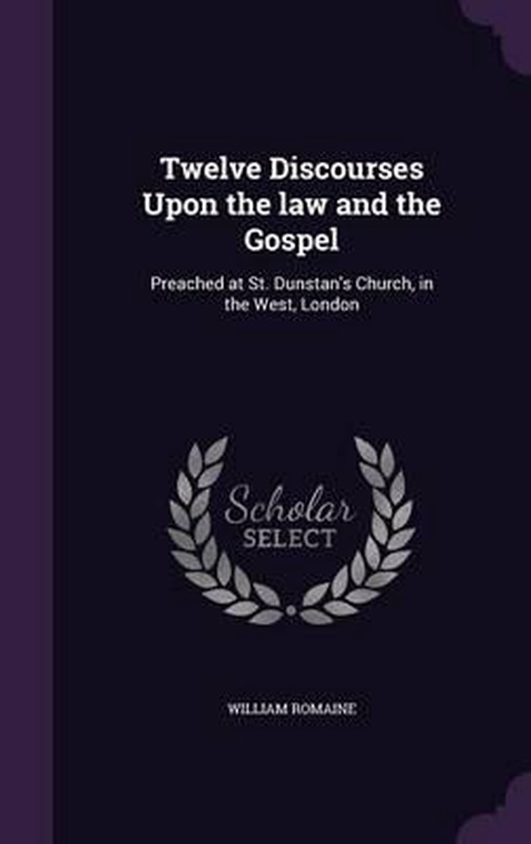 Twelve Discourses Upon the Law and the Gospel