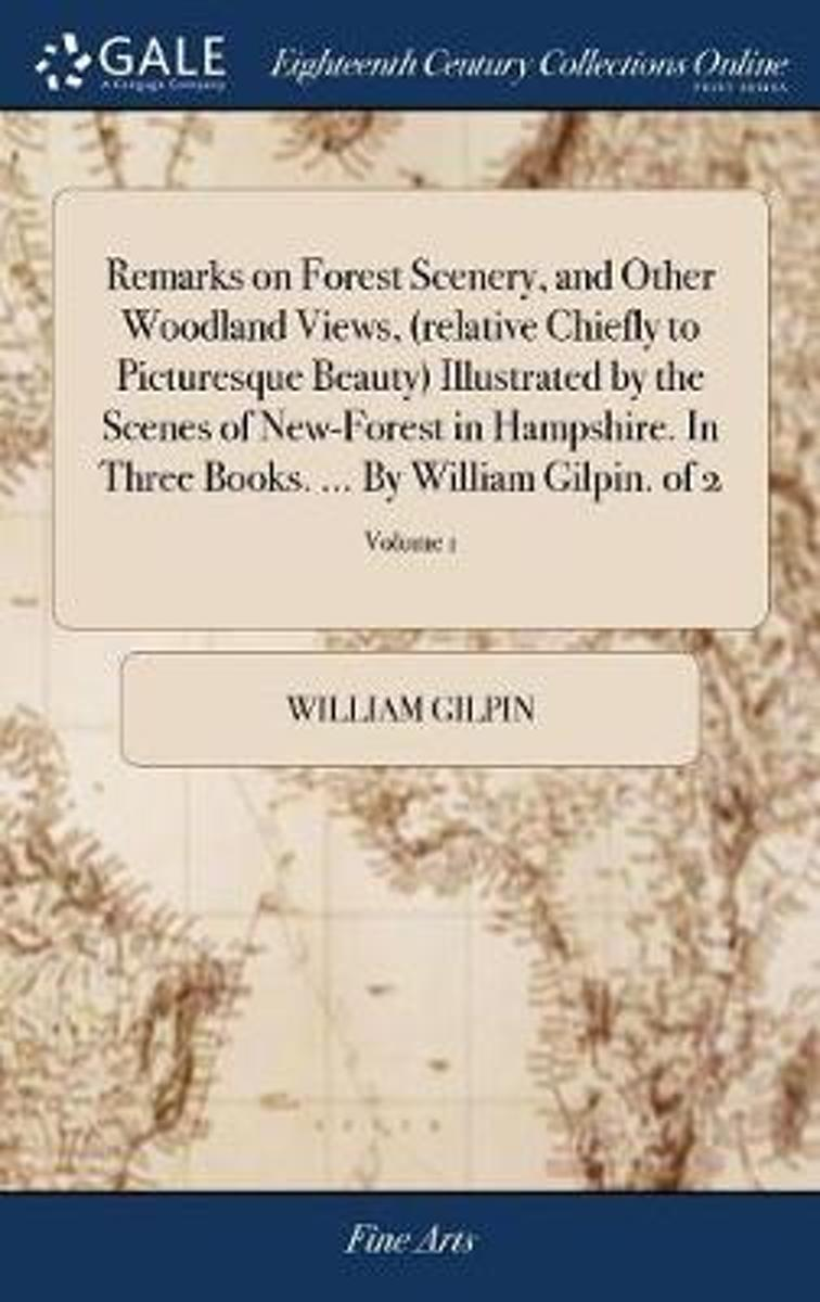 Remarks on Forest Scenery, and Other Woodland Views, (Relative Chiefly to Picturesque Beauty) Illustrated by the Scenes of New-Forest in Hampshire. in Three Books. ... by William Gilpin. of 2