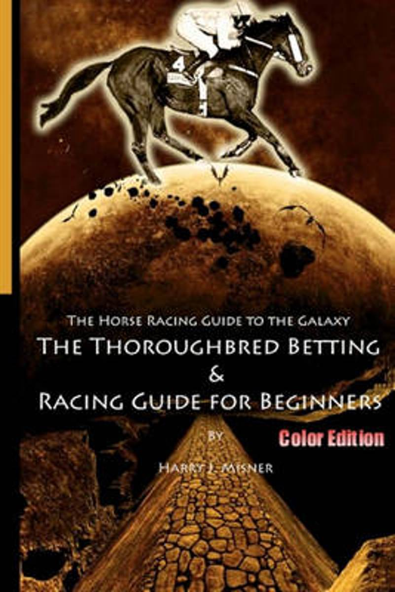 The Horse Racing Guide to the Galaxy - Color Edition the Kentucky Derby - Preakness - Belmont